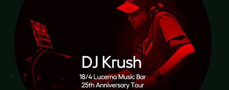 DJ KRUSH - | 18. 4. 2018 | 20.00 | LUCERNA MUSIC BAR