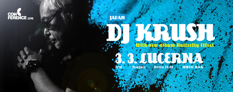 DJ KRUSH - | 3. 3. 2016 | 20.00 | LUCERNA MUSIC BAR