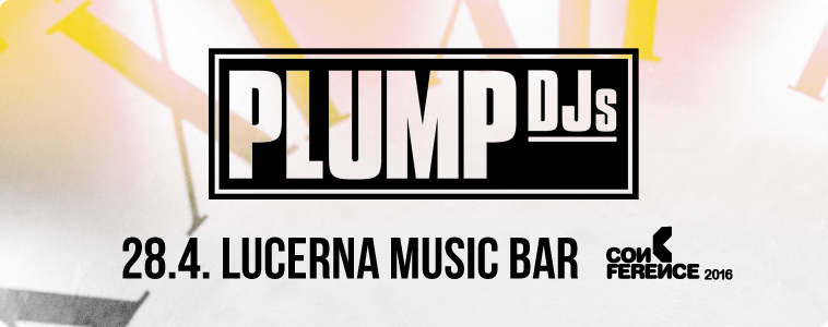 PLUMP DJS - | 28. 4. 2016 | 20.00 | LUCERNA MUSIC BAR