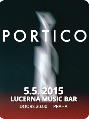 PORTICO - | 5. 5. 2015 | 20.00 | LUCERNA MUSIC BAR