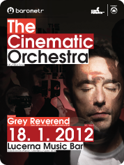 THE CINEMATIC ORCHESTRA | 18. 1. 2012 | Start: 20.00 | Support: Grey Reverend | Lucerna Music Bar, Vodičkova 36, Praha 1